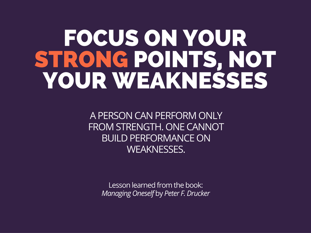 Focus on your strong points, not your weaknesses